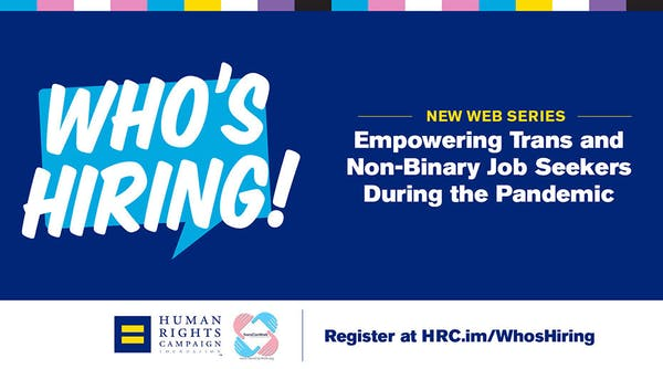Who's Hiring! New Web Series empowering trans and non-binary job seekers during the pandemic. Register at hrc.im/WhosHiring
