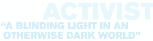 Text that reads: Activist - A Blinding Light in an Otherwise Dark World