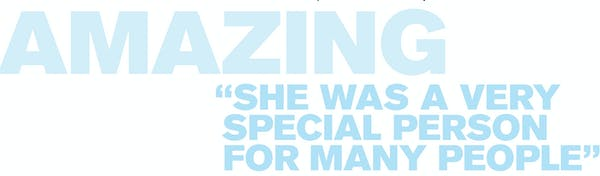 Text that reads: Amazing, she was a very special person for many people