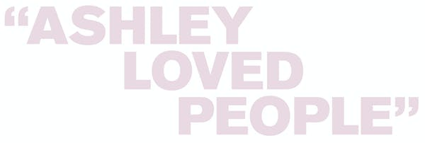 Text that reads: Ashley Loved People