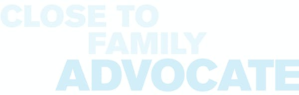 Text that reads: closet to family, advocate