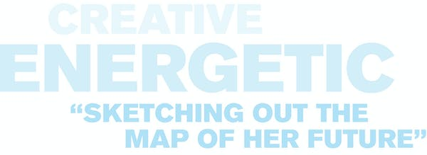 """Text that reads: Creative Energetic """"Sketching out the map of her future"""""""