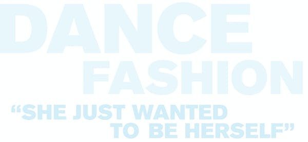 """Text that reads: Dance, Fashion, """"She just wanted to be herself"""""""