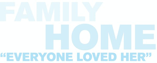 """Text that reads: Family Home """"Everyone Loved Her"""""""