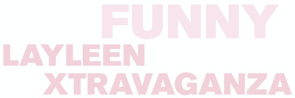 Text that reads: Funny Layleen Xtravaganza
