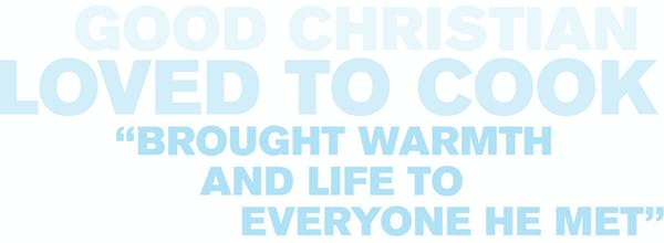 """Text that reads: Good Christian Loved to Cook """"Brought warmth and life to everyone he met"""""""