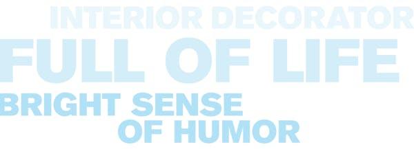 Text that reads: Interior decorator, full of life, bright sense of humor