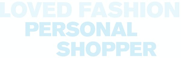 Text that reads: Loved Fashion, Personal Shopper