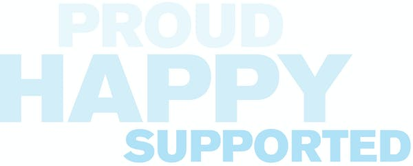 Text that reads: Proud Happy Supported
