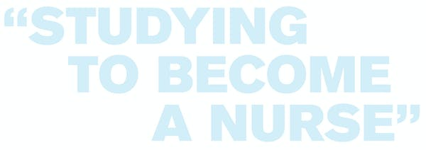 Text that reads: Studying to become a nurse