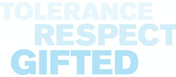 Text that reads: Tolerance Respect Gifted